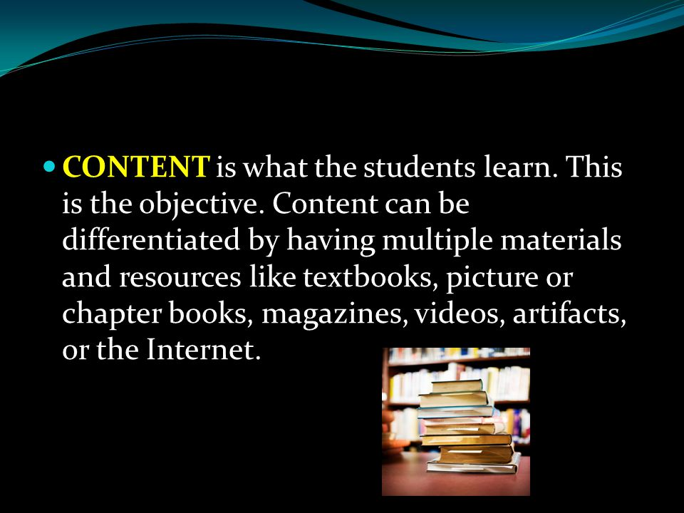 CONTENT is what the students learn. This is the objective