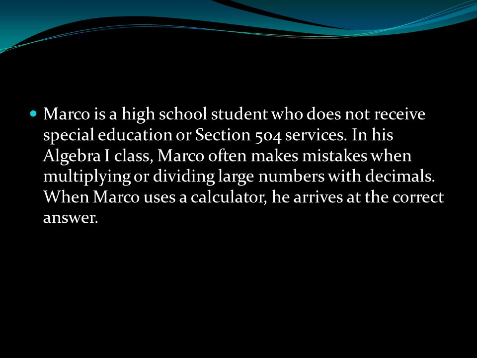 Marco is a high school student who does not receive special education or Section 504 services.