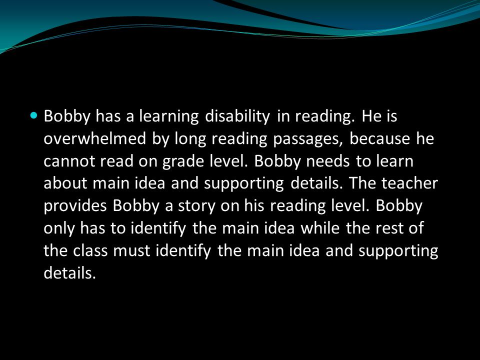 Bobby has a learning disability in reading