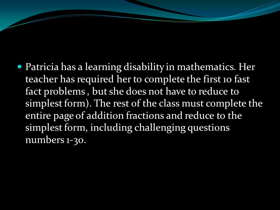 Patricia has a learning disability in mathematics