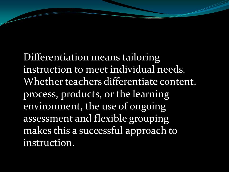 Differentiation means tailoring instruction to meet individual needs