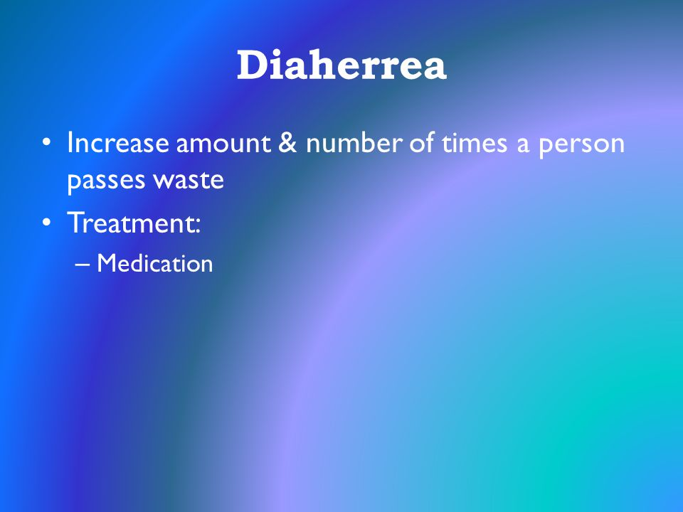 Diaherrea Increase amount & number of times a person passes waste