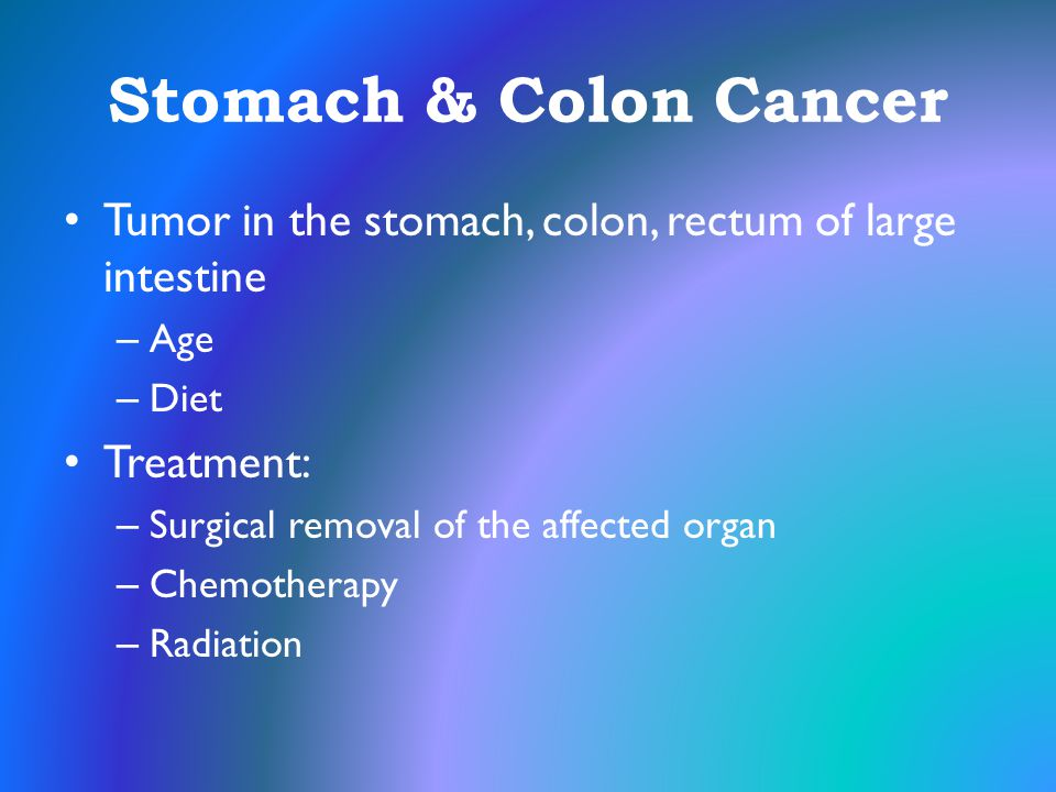 Stomach & Colon Cancer Tumor in the stomach, colon, rectum of large intestine. Age. Diet. Treatment: