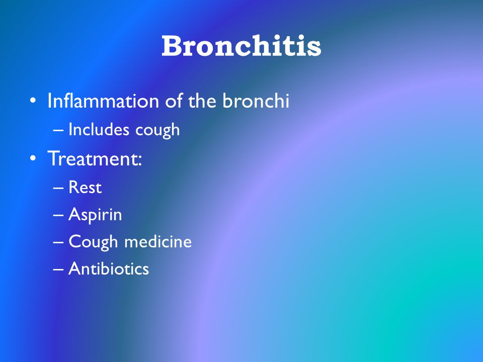 Bronchitis Inflammation of the bronchi Treatment: Includes cough Rest