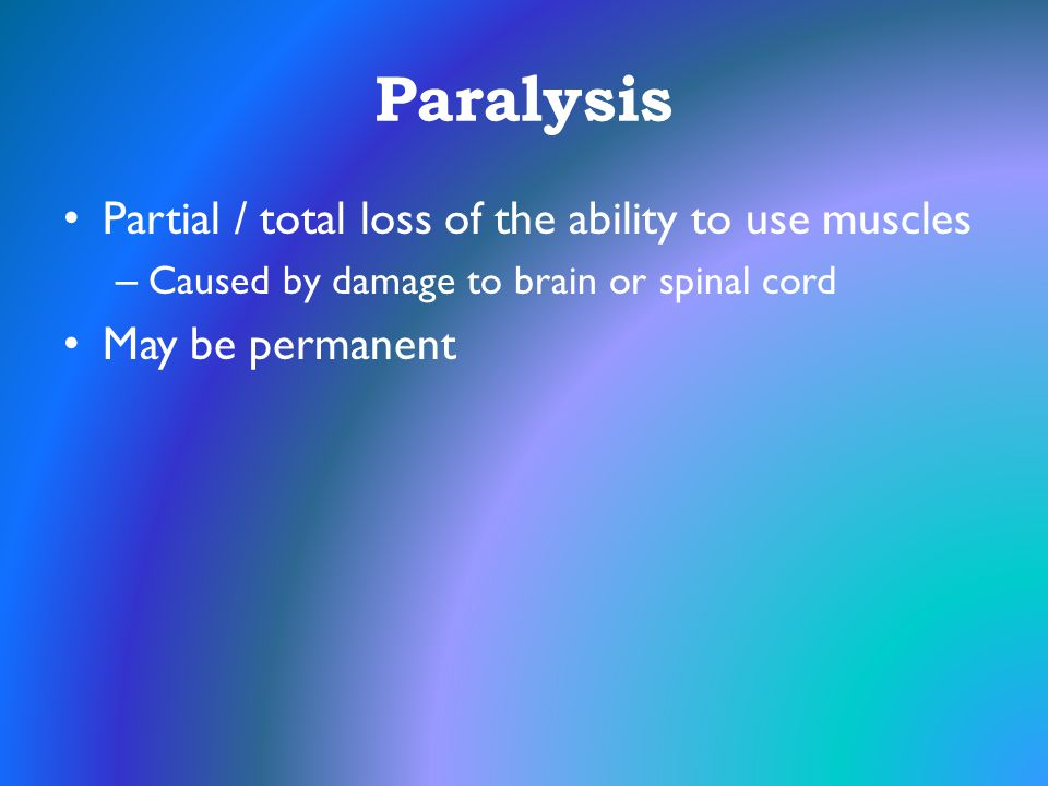 Paralysis Partial / total loss of the ability to use muscles