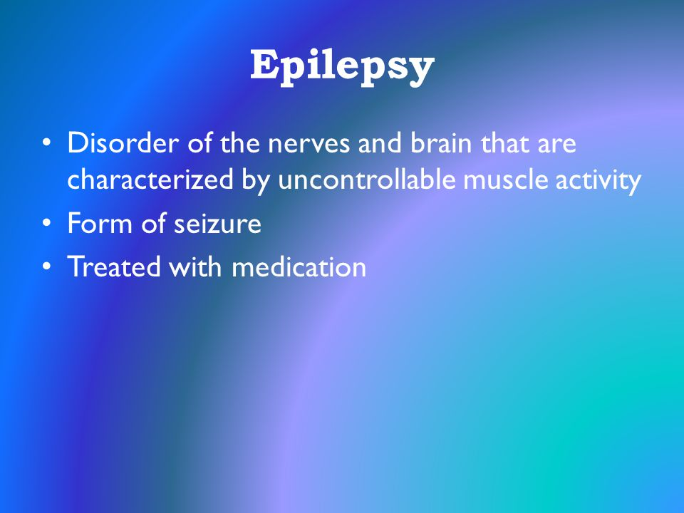 Epilepsy Disorder of the nerves and brain that are characterized by uncontrollable muscle activity.
