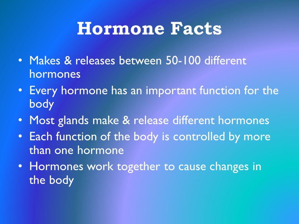 Hormone Facts Makes & releases between 50-100 different hormones