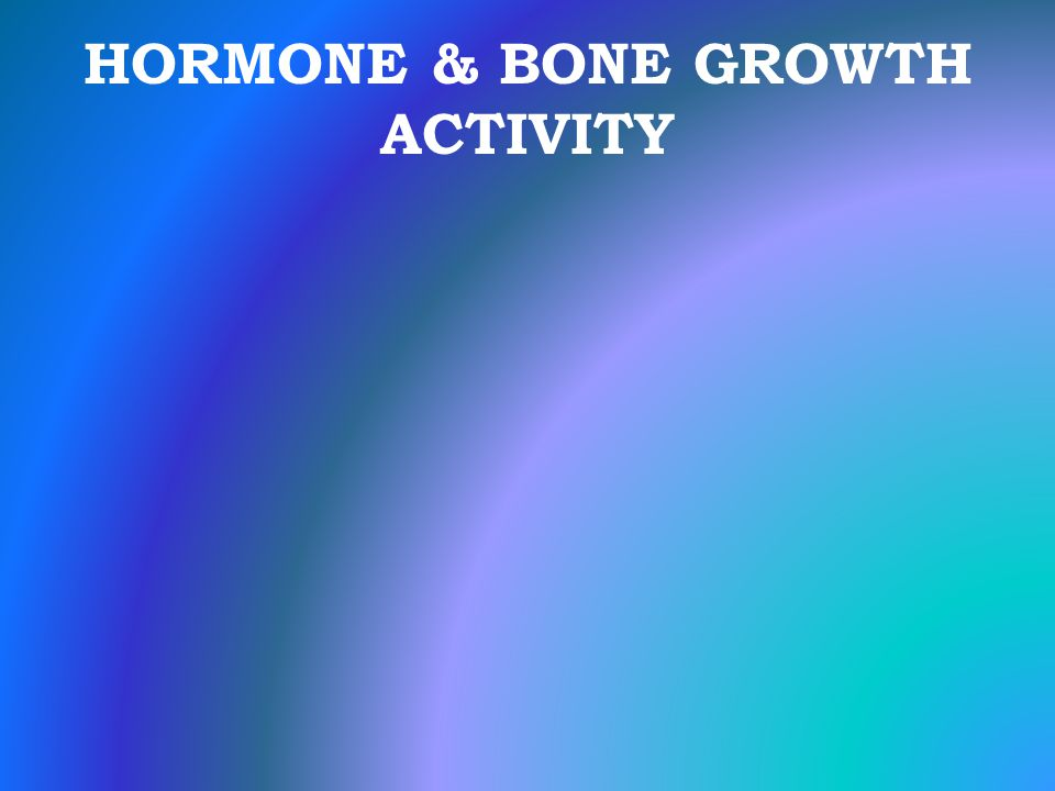 HORMONE & BONE GROWTH ACTIVITY