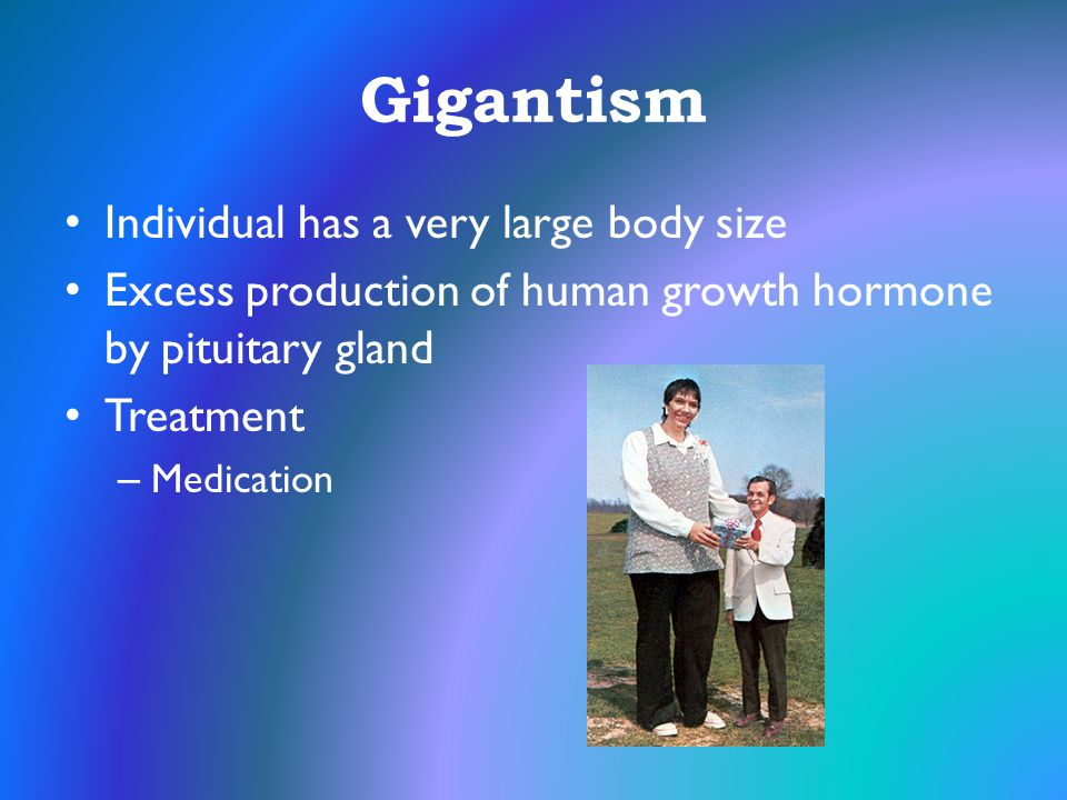 Gigantism Individual has a very large body size