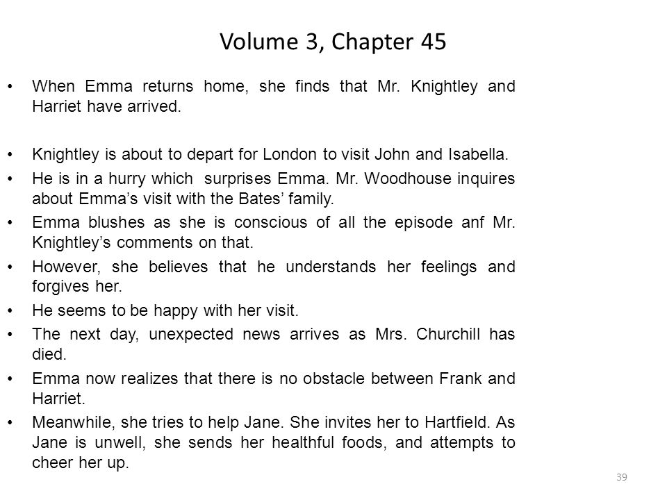Volume 3, Chapter 45 When Emma returns home, she finds that Mr. Knightley and Harriet have arrived.