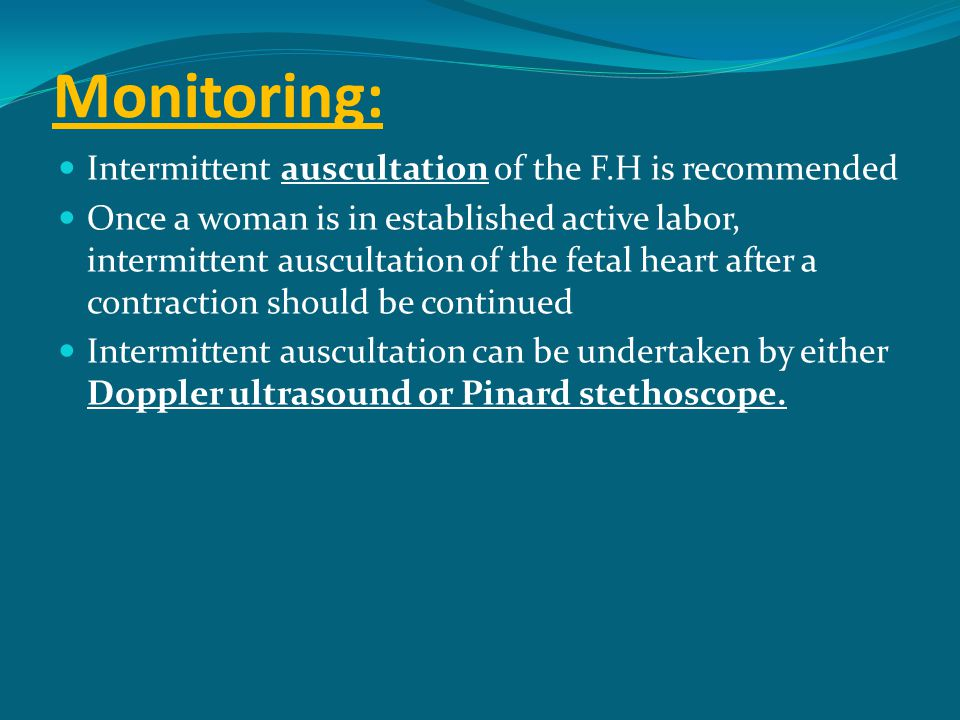 Monitoring: Intermittent auscultation of the F.H is recommended