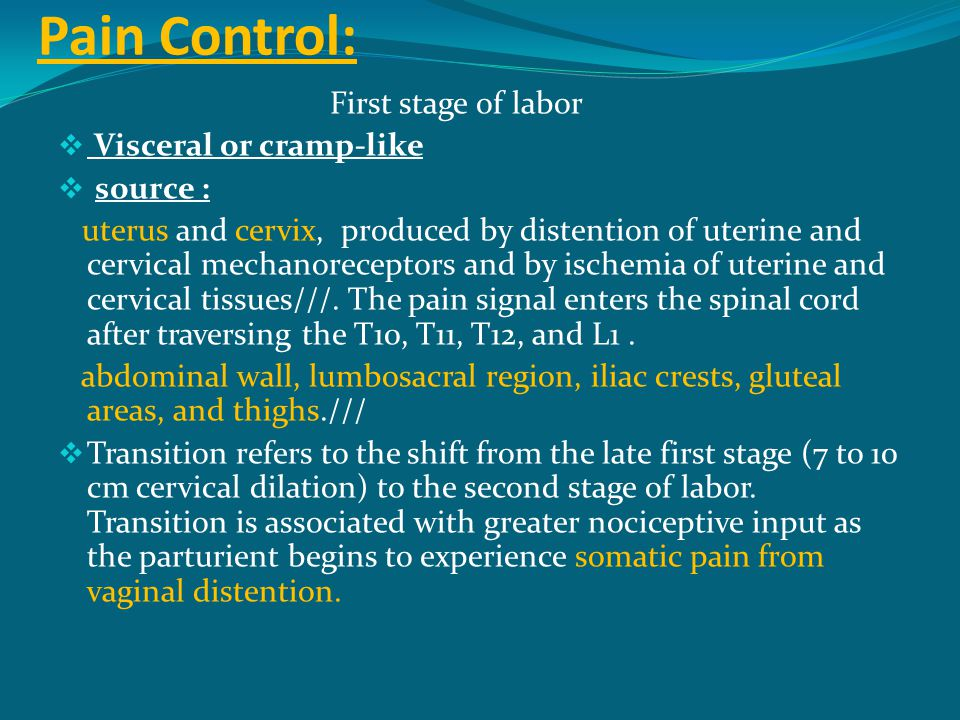 Pain Control: First stage of labor Visceral or cramp-like source :