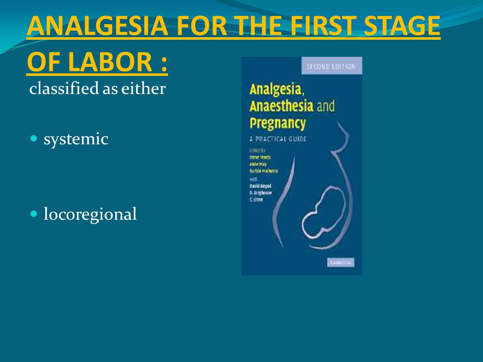 ANALGESIA FOR THE FIRST STAGE OF LABOR :