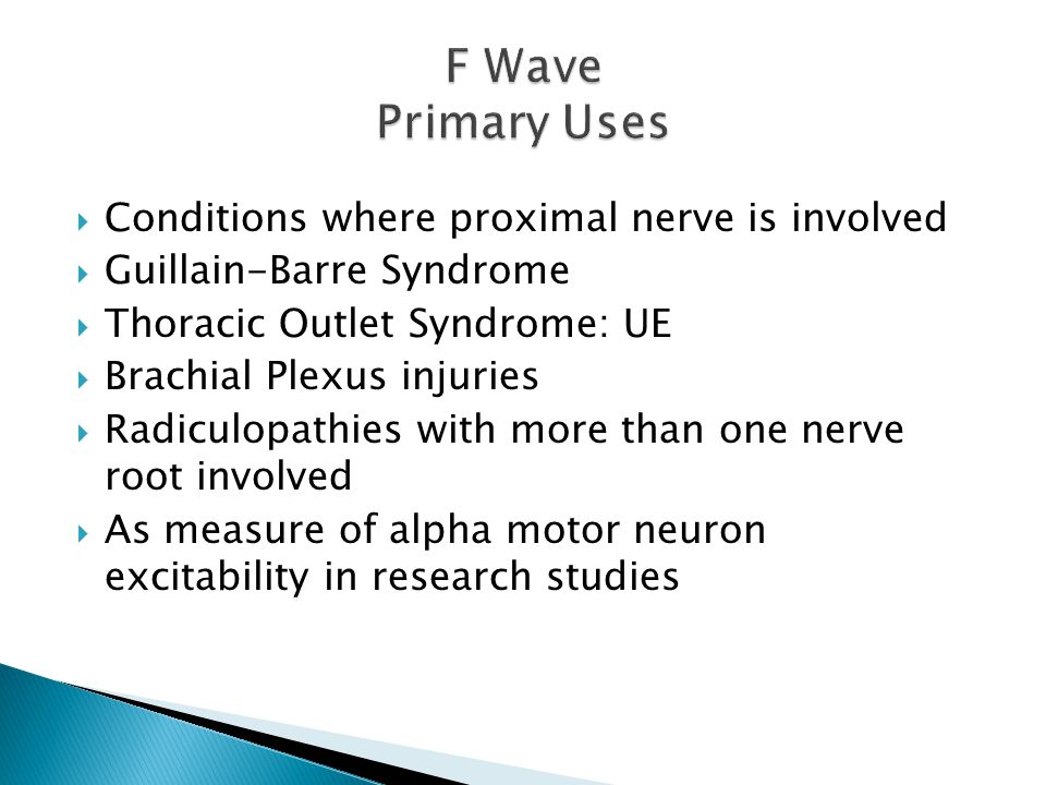 F Wave Primary Uses Conditions where proximal nerve is involved