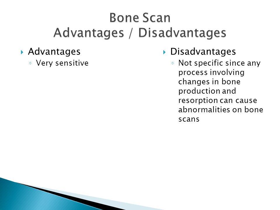 Bone Scan Advantages / Disadvantages