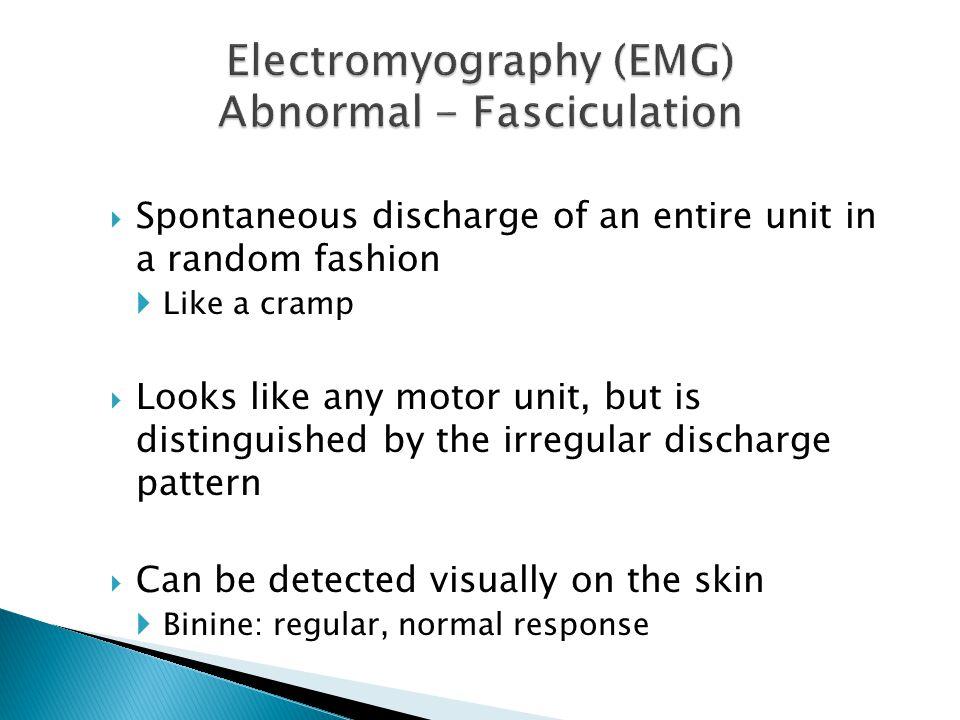 Electromyography (EMG) Abnormal - Fasciculation