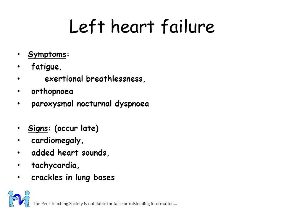 Left heart failure Symptoms: fatigue, exertional breathlessness,