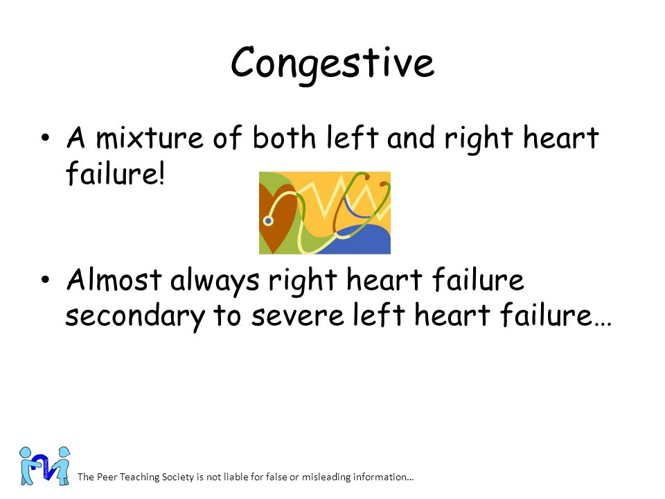 Congestive A mixture of both left and right heart failure!