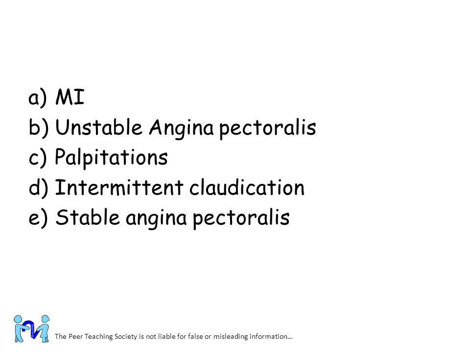 Unstable Angina pectoralis Palpitations Intermittent claudication