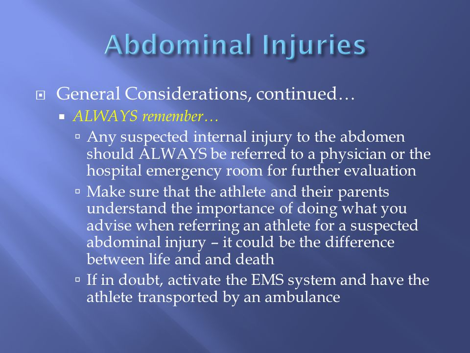 Abdominal Injuries General Considerations, continued… ALWAYS remember…