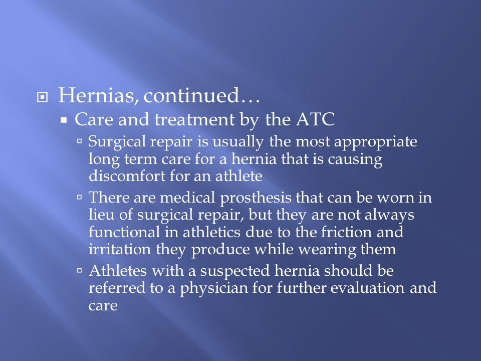 Hernias, continued… Care and treatment by the ATC