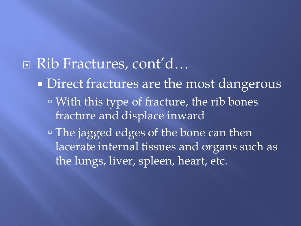 Rib Fractures, cont'd… Direct fractures are the most dangerous