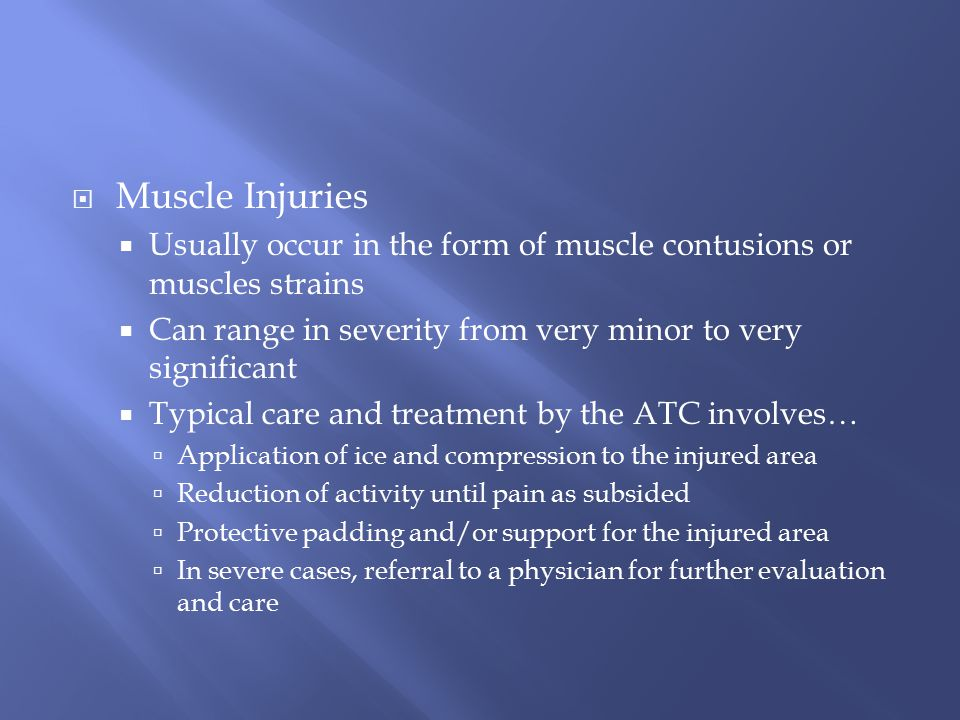 Muscle Injuries Usually occur in the form of muscle contusions or muscles strains. Can range in severity from very minor to very significant.