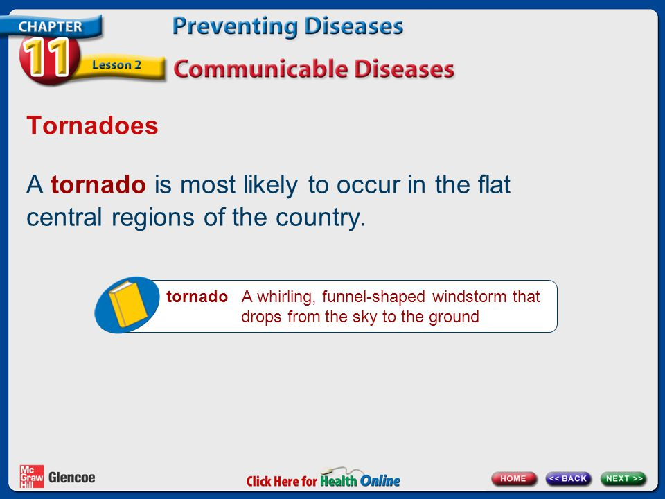 Tornadoes A tornado is most likely to occur in the flat central regions of the country.