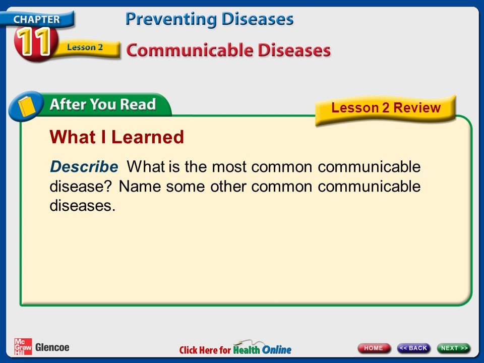 Lesson 2 Review What I Learned. Describe What is the most common communicable disease Name some other common communicable diseases.