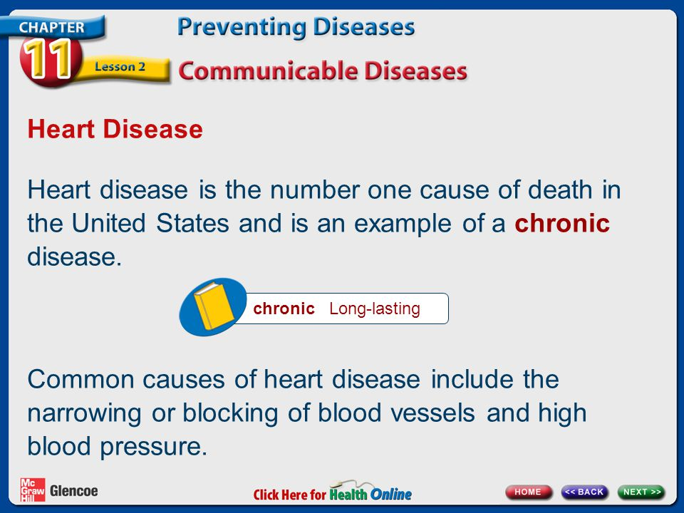 Heart Disease Heart disease is the number one cause of death in the United States and is an example of a chronic disease.