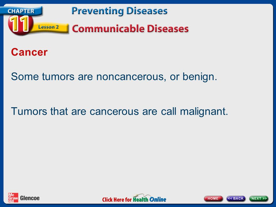 Some tumors are noncancerous, or benign.