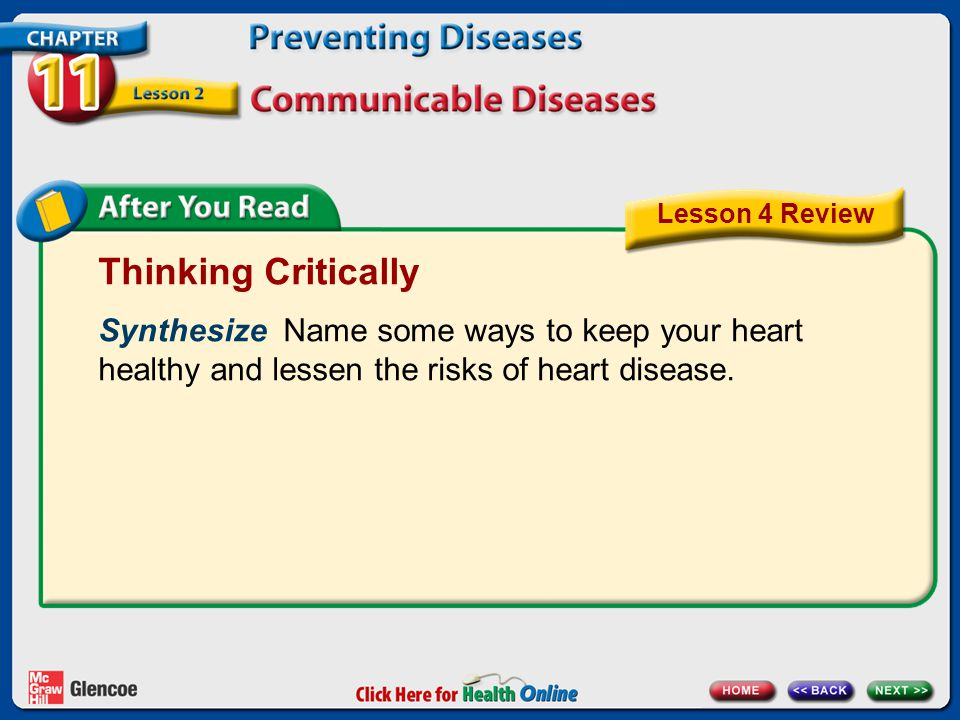 Lesson 4 Review Thinking Critically. Synthesize Name some ways to keep your heart healthy and lessen the risks of heart disease.