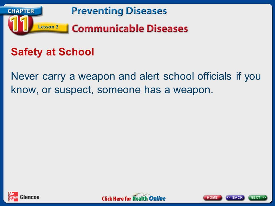 Safety at School Never carry a weapon and alert school officials if you know, or suspect, someone has a weapon.