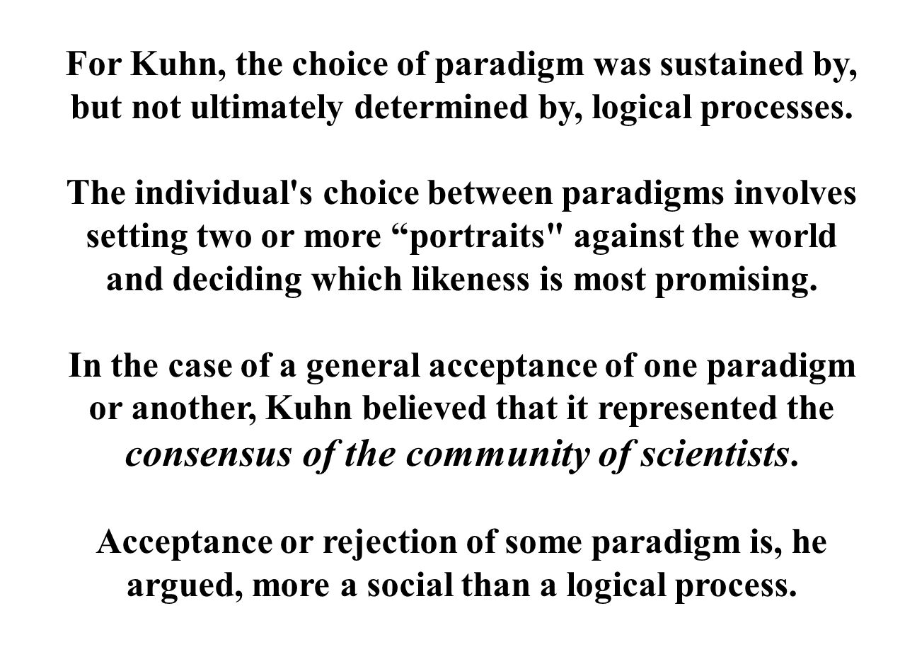 For Kuhn, the choice of paradigm was sustained by, but not ultimately determined by, logical processes.