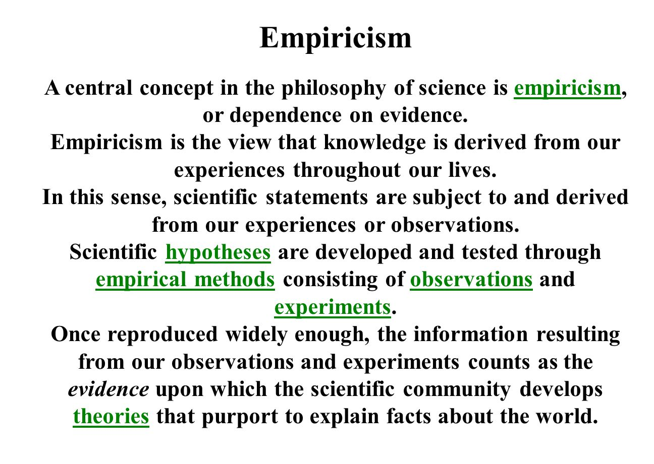 Empiricism A central concept in the philosophy of science is empiricism, or dependence on evidence.