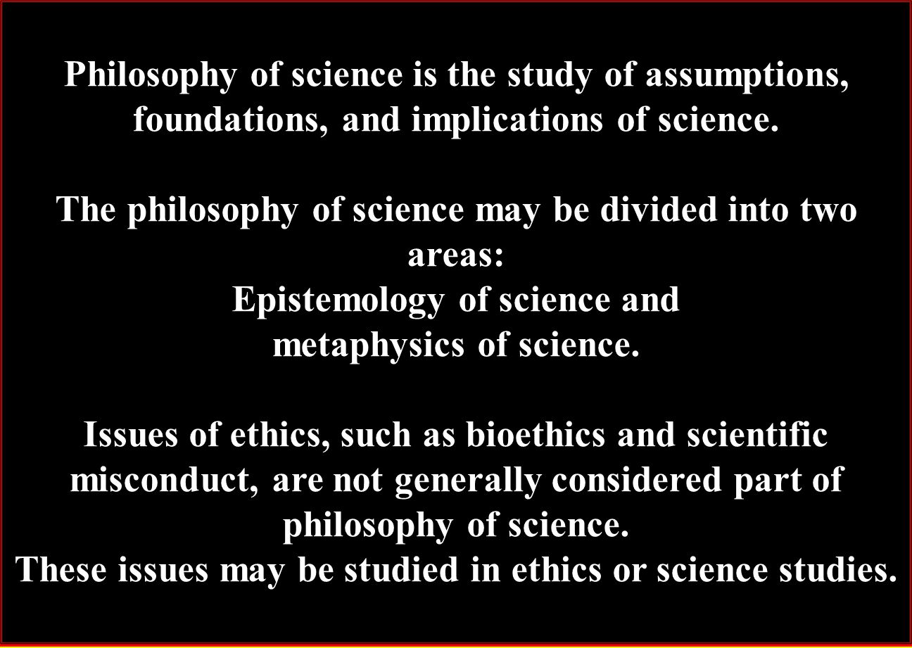 The philosophy of science may be divided into two areas: