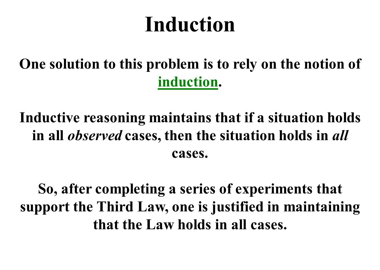 One solution to this problem is to rely on the notion of induction.