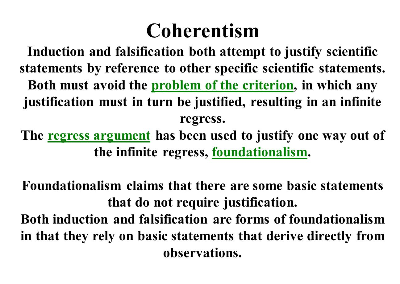 Coherentism Induction and falsification both attempt to justify scientific statements by reference to other specific scientific statements.