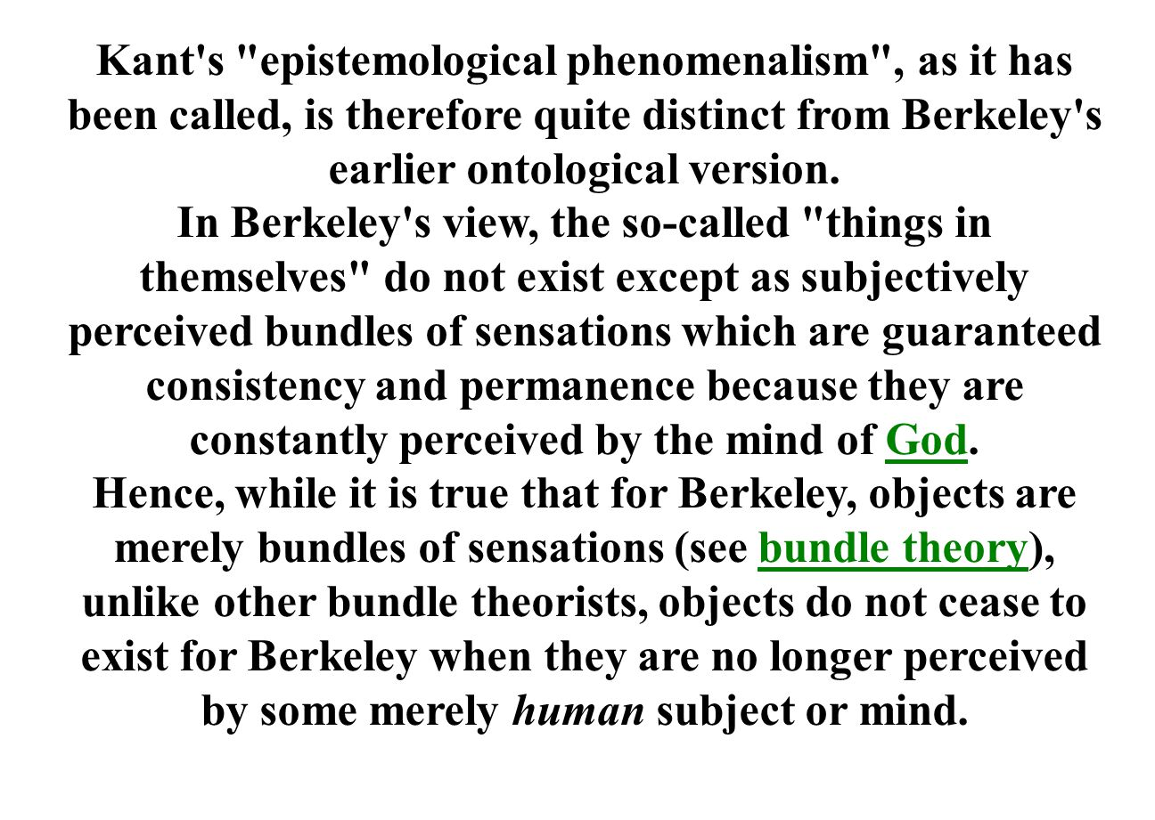 Kant s epistemological phenomenalism , as it has been called, is therefore quite distinct from Berkeley s earlier ontological version.