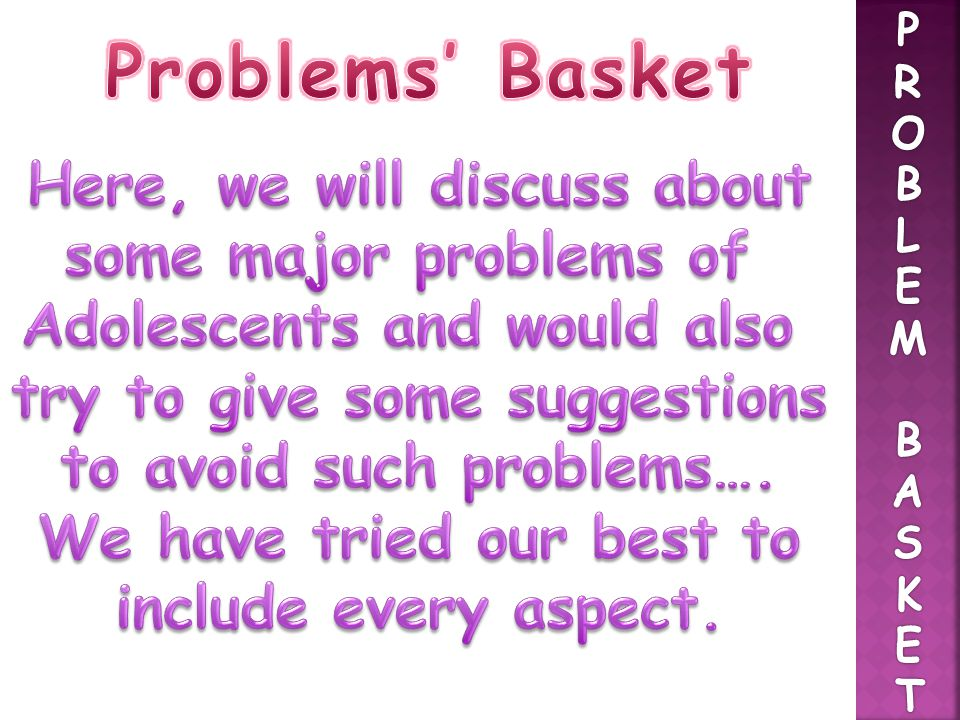 Problems' Basket Here, we will discuss about some major problems of