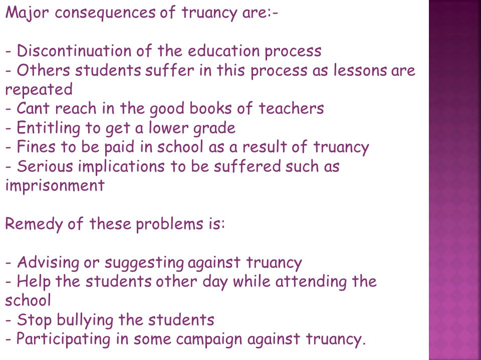 Major consequences of truancy are:-