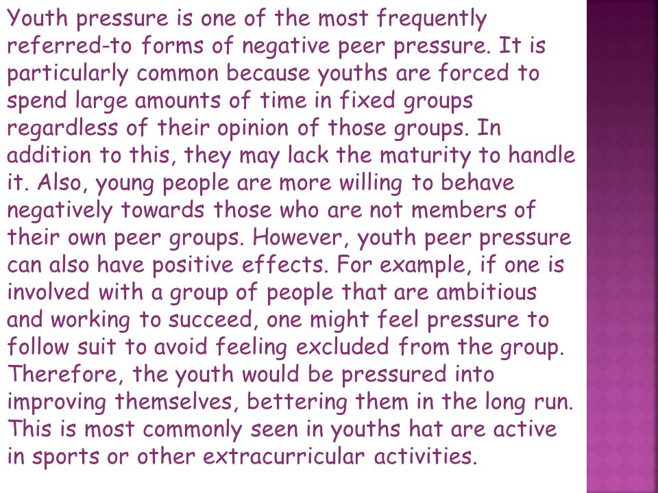 Youth pressure is one of the most frequently referred-to forms of negative peer pressure.