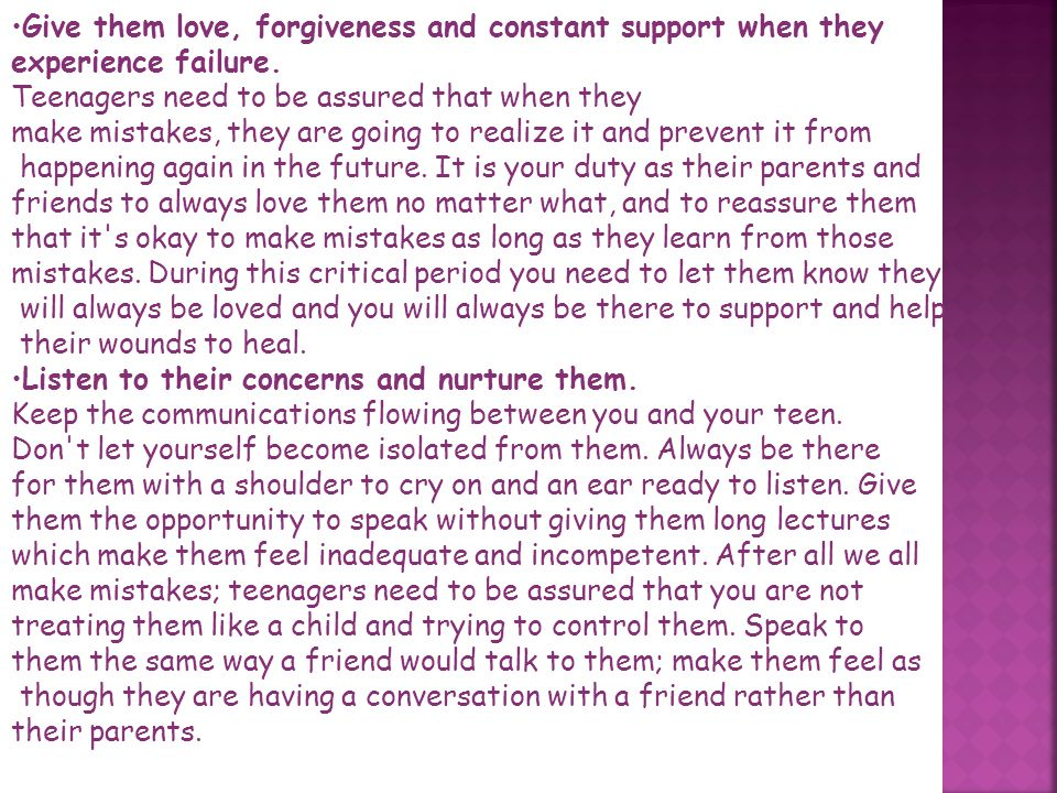 Give them love, forgiveness and constant support when they