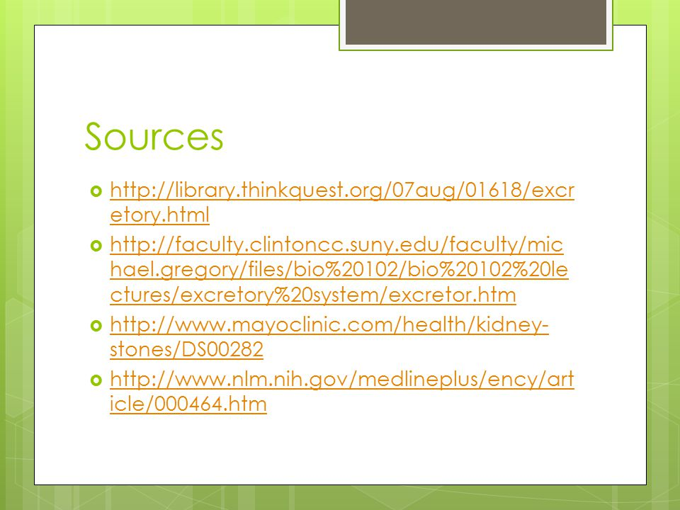 Sources http://library.thinkquest.org/07aug/01618/excretory.html