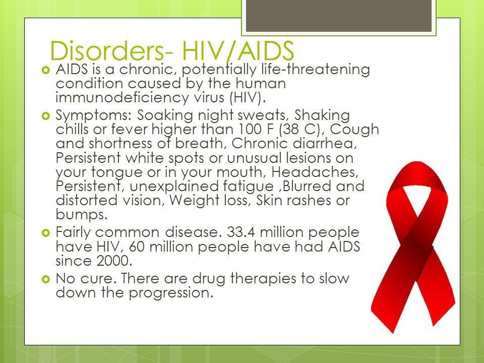 Disorders- HIV/AIDS AIDS is a chronic, potentially life-threatening condition caused by the human immunodeficiency virus (HIV).