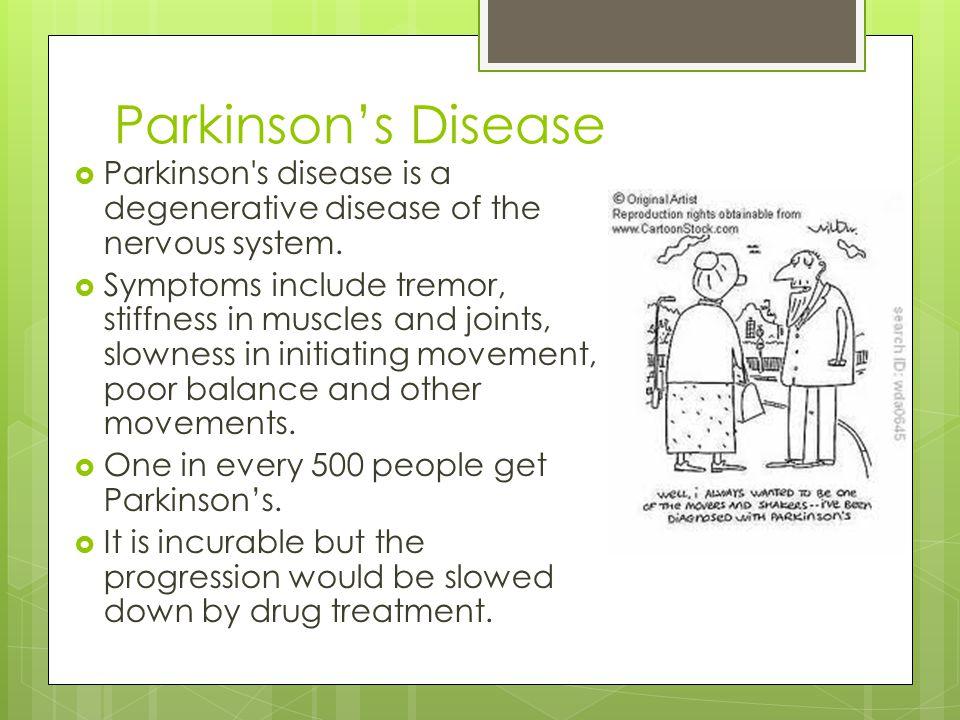 Parkinson's Disease Parkinson s disease is a degenerative disease of the nervous system.