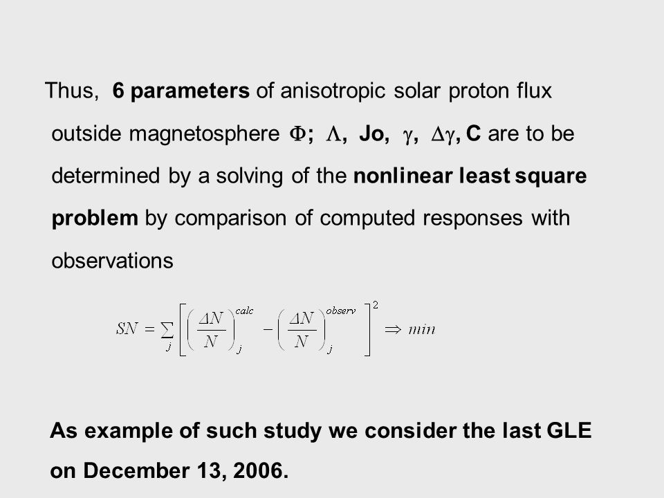 Thus, 6 parameters of anisotropic solar proton flux outside magnetosphere ; , Jo, , , C are to be determined by a solving of the nonlinear least square problem by comparison of computed responses with observations