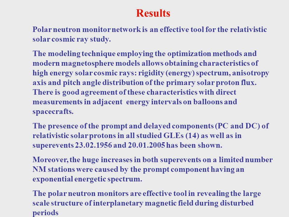 Results Polar neutron monitor network is an effective tool for the relativistic solar cosmic ray study.
