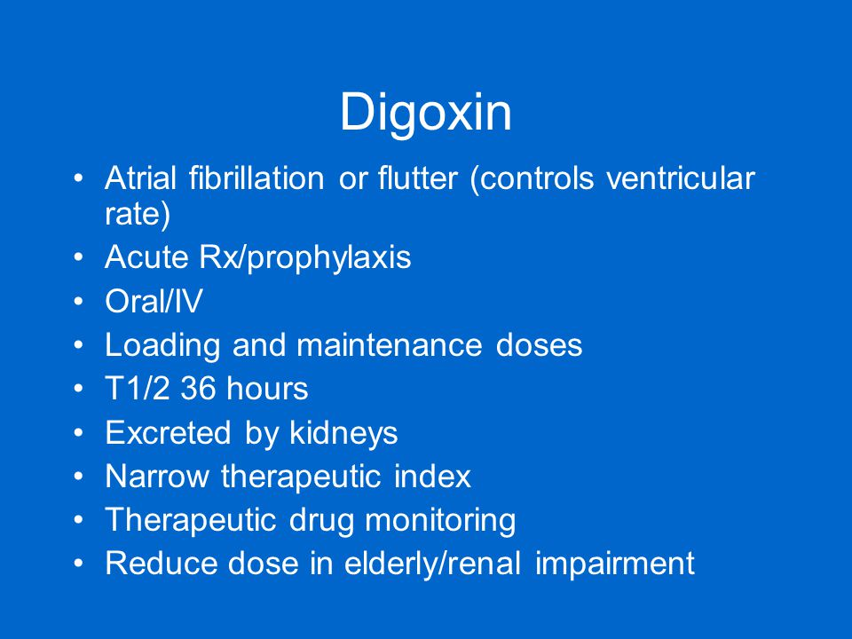 Digoxin Atrial fibrillation or flutter (controls ventricular rate)
