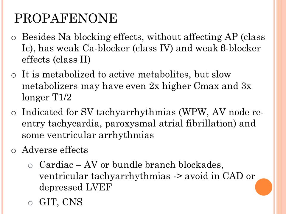 PROPAFENONE Besides Na blocking effects, without affecting AP (class Ic), has weak Ca-blocker (class IV) and weak β-blocker effects (class II)